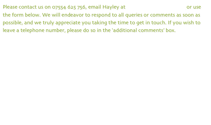 Please contact us on 07554 625 756, email Hayley at hayley@cassyandco.com or use the form below. We will endeavor to respond to all queries or comments as soon as possible, and we truly appreciate you taking the time to get in touch. If you wish to leave a telephone number, please do so in the 'additional comments' box.